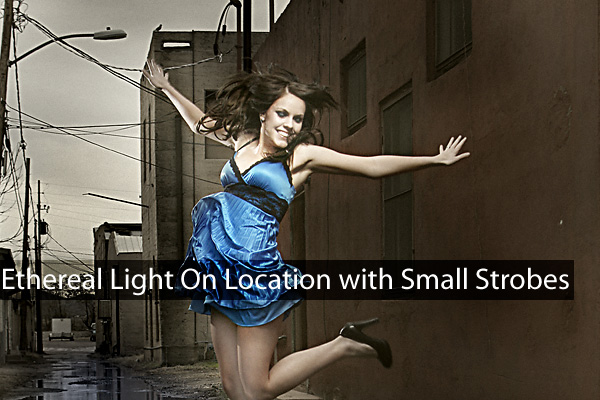 Using Small Strobes to create an Ethereal Image on Location