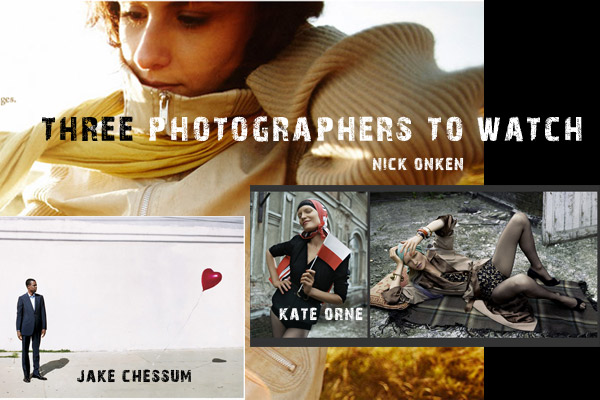 Three Photographers to Watch: Kate Orne, Nick Onken, Jake Chessum