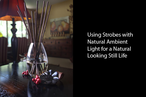 Using the Natural Ambient Light with Strobe for a Natural Still Life