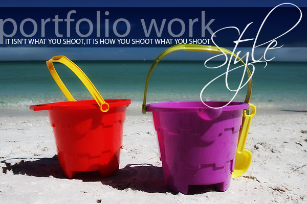 Portfolio Work: Style over Subject... It's How You shoot what you shoot, not just what you shoot.
