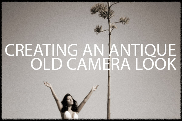 Creating an Antique Camera Look for Your Images