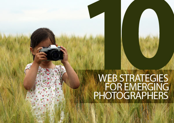 10 Web Site Strategies for Emerging Photographers