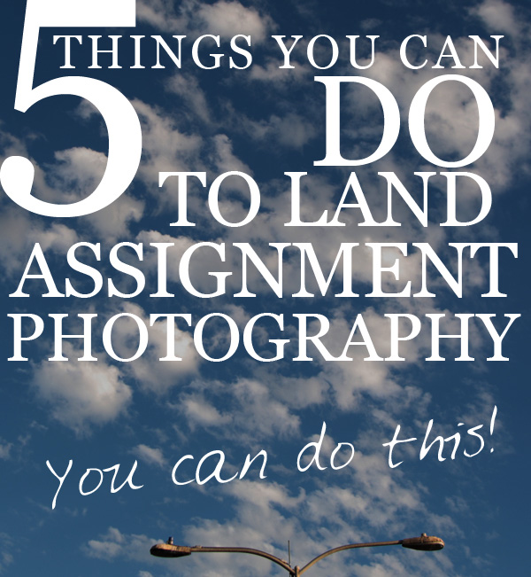 Five Things You Can Do To Land Assignment Photography
