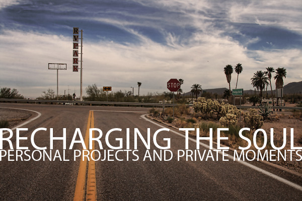 Recharging the Soul: Personal Projects and Private Moments