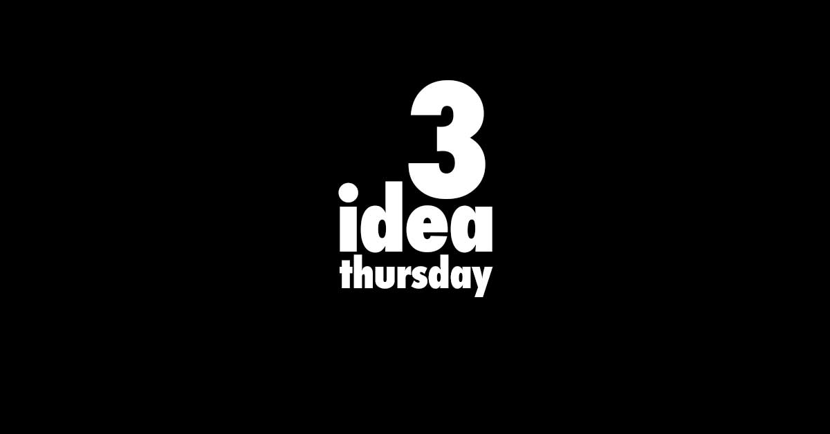 Three Idea Thursday June 1